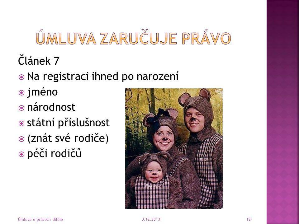 Článek 7  Na registraci ihned po narození  jméno  národnost  státní příslušnost  (znát své rodiče)  péči rodičů 3.12.2013 Úmluva o právech dítět