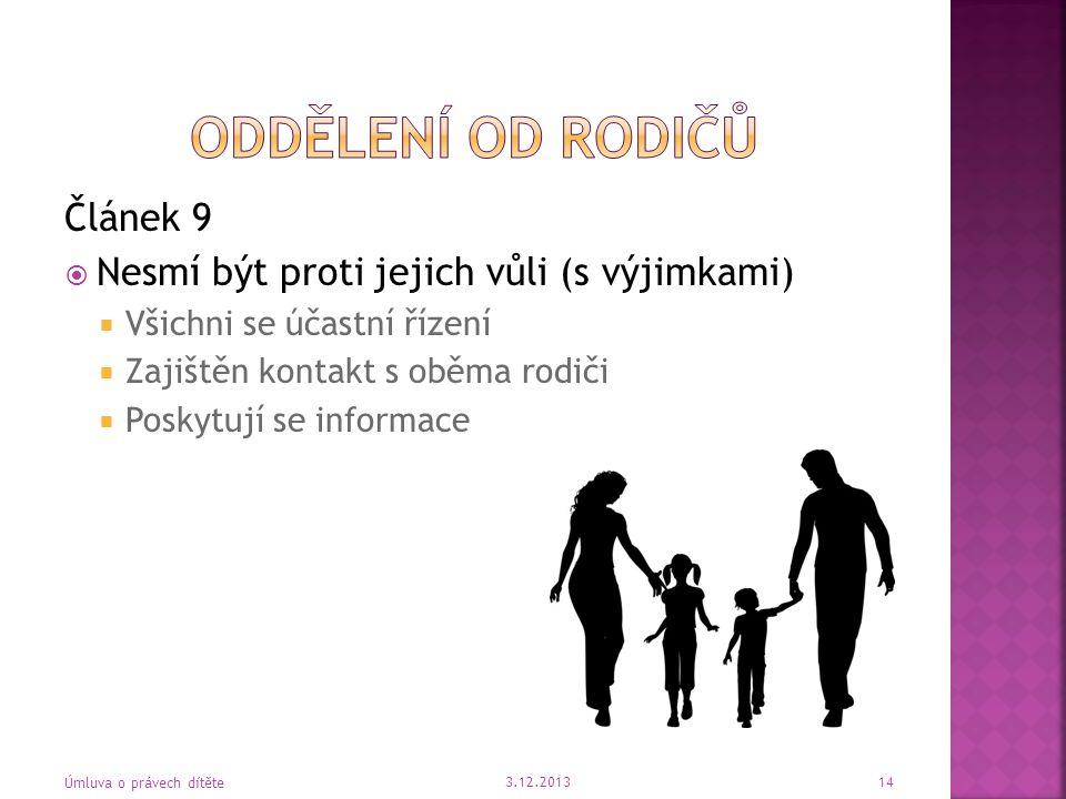Článek 9  Nesmí být proti jejich vůli (s výjimkami)  Všichni se účastní řízení  Zajištěn kontakt s oběma rodiči  Poskytují se informace 3.12.2013
