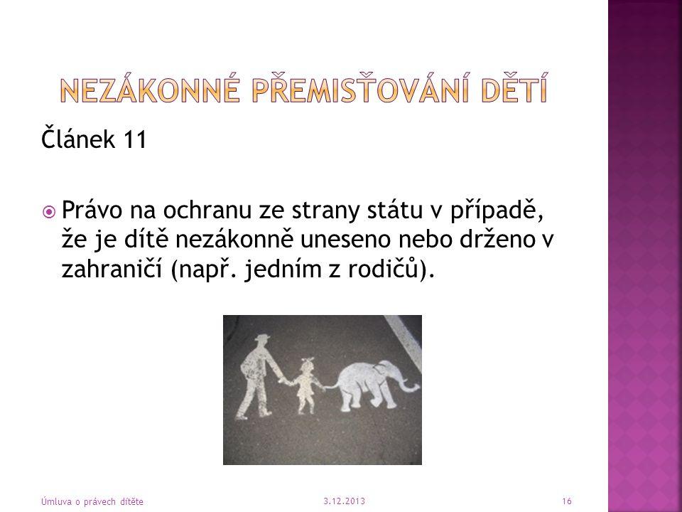 Článek 11  Právo na ochranu ze strany státu v případě, že je dítě nezákonně uneseno nebo drženo v zahraničí (např. jedním z rodičů). 3.12.2013 Úmluva