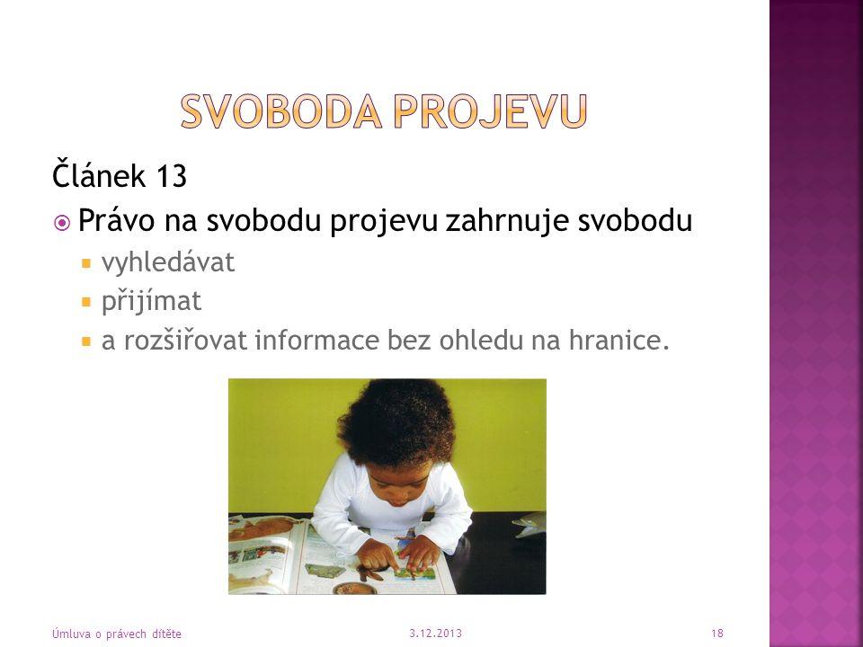 Článek 13  Právo na svobodu projevu zahrnuje svobodu  vyhledávat  přijímat  a rozšiřovat informace bez ohledu na hranice. 3.12.2013 Úmluva o práve