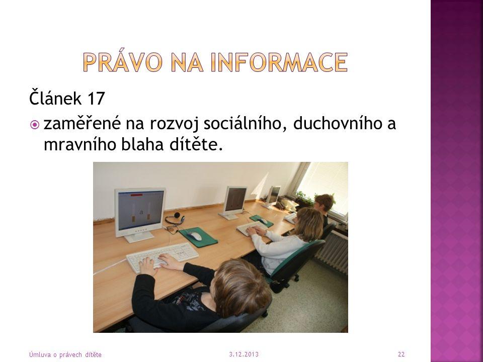 Článek 17  zaměřené na rozvoj sociálního, duchovního a mravního blaha dítěte. 3.12.2013 22 Úmluva o právech dítěte