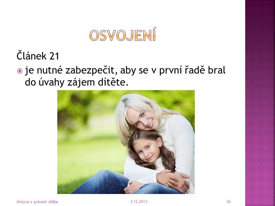 Článek 21  je nutné zabezpečit, aby se v první řadě bral do úvahy zájem dítěte. 3.12.2013 Úmluva o právech dítěte 26