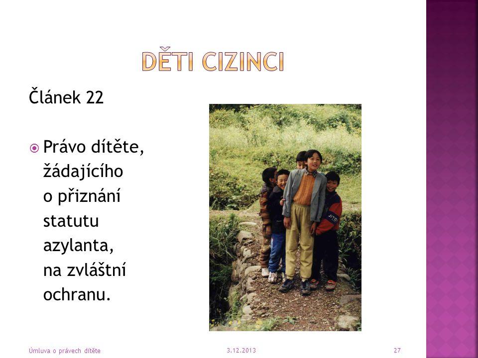 Článek 22  Právo dítěte, žádajícího o přiznání statutu azylanta, na zvláštní ochranu. 3.12.2013 Úmluva o právech dítěte 27