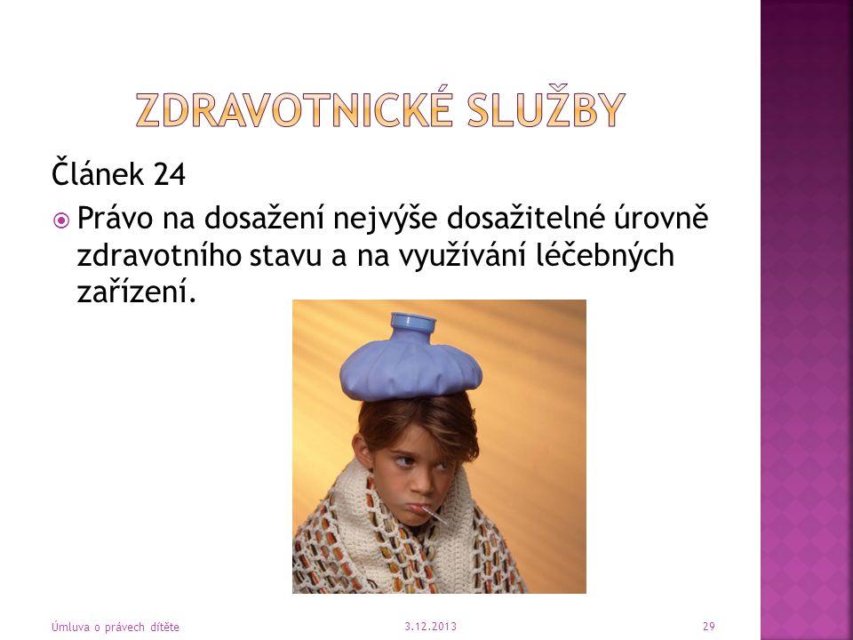 Článek 24  Právo na dosažení nejvýše dosažitelné úrovně zdravotního stavu a na využívání léčebných zařízení. 3.12.2013 Úmluva o právech dítěte 29
