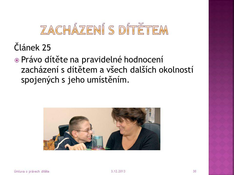 Článek 25  Právo dítěte na pravidelné hodnocení zacházení s dítětem a všech dalších okolností spojených s jeho umístěním. 3.12.2013 Úmluva o právech