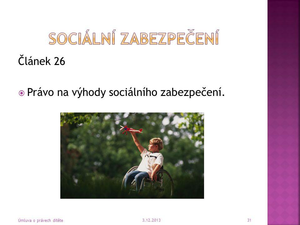 Článek 26  Právo na výhody sociálního zabezpečení. 3.12.2013 Úmluva o právech dítěte 31