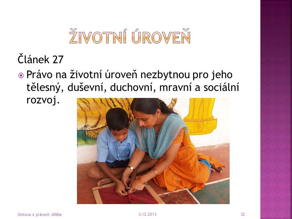 Článek 27  Právo na životní úroveň nezbytnou pro jeho tělesný, duševní, duchovní, mravní a sociální rozvoj. 3.12.2013 Úmluva o právech dítěte 32