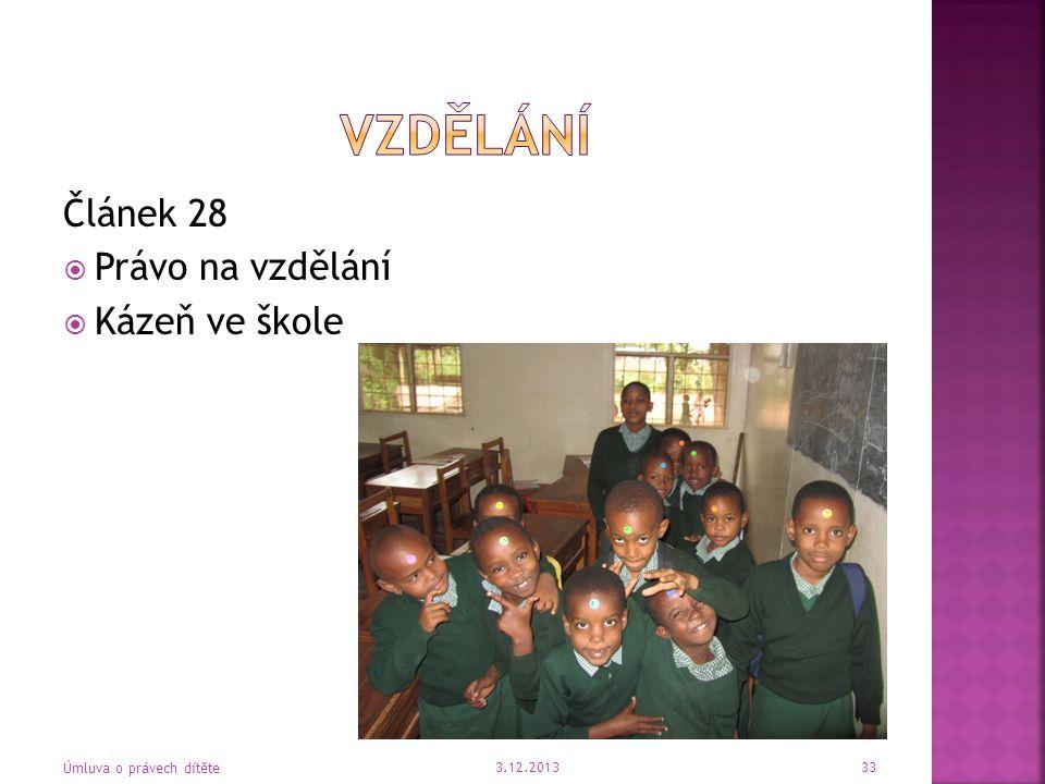 Článek 28  Právo na vzdělání  Kázeň ve škole 3.12.2013 Úmluva o právech dítěte 33