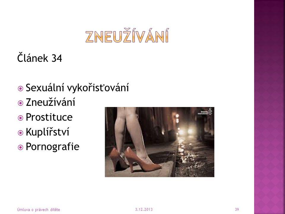 Článek 34  Sexuální vykořisťování  Zneužívání  Prostituce  Kuplířství  Pornografie 3.12.2013 Úmluva o právech dítěte 39