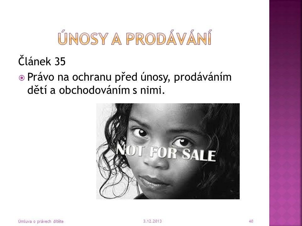 Článek 35  Právo na ochranu před únosy, prodáváním dětí a obchodováním s nimi. 3.12.2013 Úmluva o právech dítěte 40