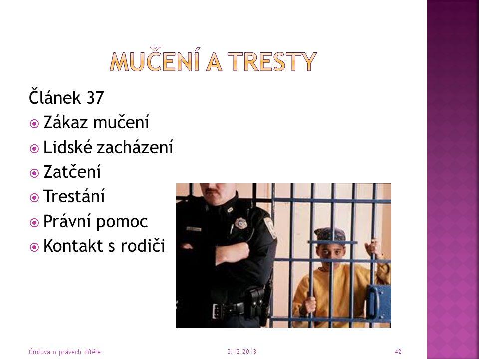 Článek 37  Zákaz mučení  Lidské zacházení  Zatčení  Trestání  Právní pomoc  Kontakt s rodiči 3.12.2013 Úmluva o právech dítěte 42