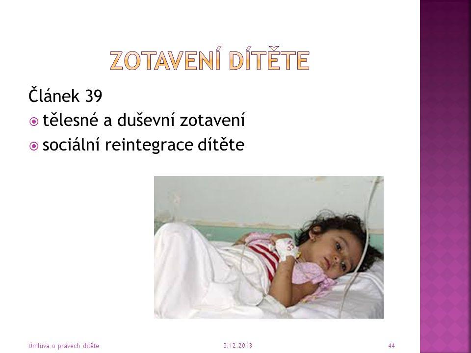 Článek 39  tělesné a duševní zotavení  sociální reintegrace dítěte 3.12.2013 Úmluva o právech dítěte 44