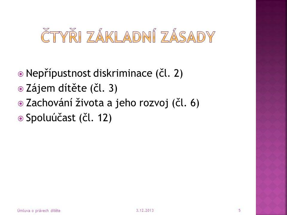  Nepřípustnost diskriminace (čl. 2)  Zájem dítěte (čl. 3)  Zachování života a jeho rozvoj (čl. 6)  Spoluúčast (čl. 12) 3.12.2013 Úmluva o právech