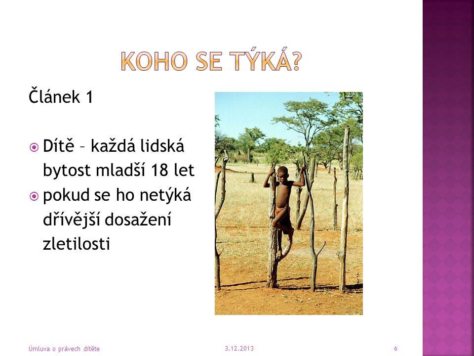 Článek 12  Patřičná pozornost  Musí být vyslyšeno vždy 3.12.2013 17 Úmluva o právech dítěte