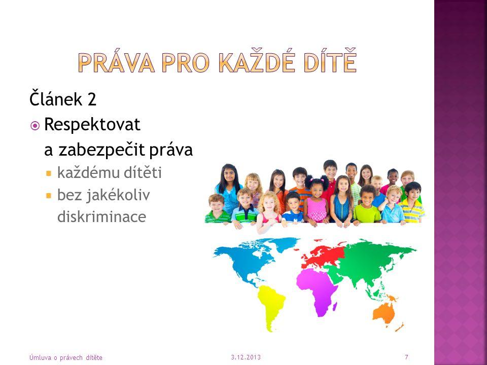 Článek 3  Je předním hlediskem  Respektují se práva a povinnosti rodičů  Instituce, služby a zařízení musí odpovídat standardům 3.12.2013 8 Úmluva o právech dítěte