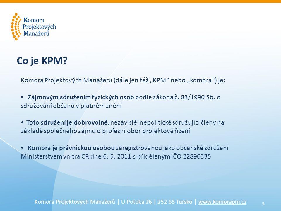 3 Komora Projektových Manažerů | U Potoka 26 | 252 65 Tursko | www.komorapm.cz Co je KPM.