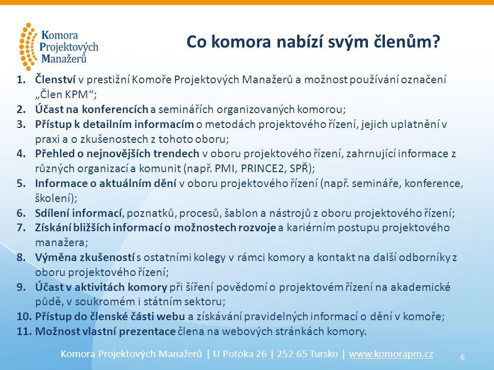 6 Komora Projektových Manažerů | U Potoka 26 | 252 65 Tursko | www.komorapm.cz Co komora nabízí svým členům? 1.Členství v prestižní Komoře Projektovýc