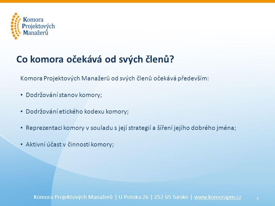7 Komora Projektových Manažerů | U Potoka 26 | 252 65 Tursko | www.komorapm.cz Co komora očekává od svých členů.