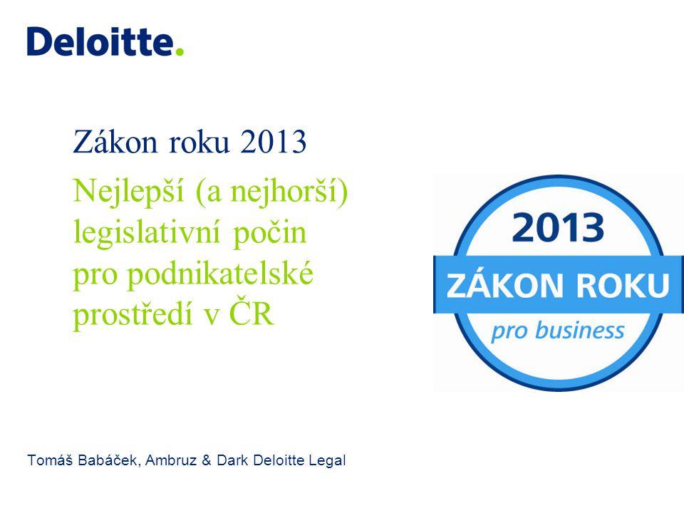 Zákon roku 2013 Tomáš Babáček, Ambruz & Dark Deloitte Legal Nejlepší (a nejhorší) legislativní počin pro podnikatelské prostředí v ČR