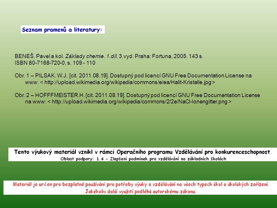 BENEŠ, Pavel a kol. Základy chemie. 1.díl. 3.vyd. Praha: Fortuna, 2005. 143 s. ISBN 80-7168-720-0, s. 109 - 110 Obr. 1 – PILSAK. W.J. [cit. 2011.08.19