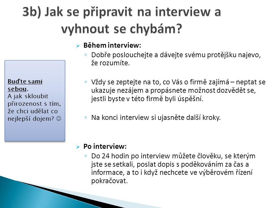 Během interview: ◦ Dobře poslouchejte a dávejte svému protějšku najevo, že rozumíte. ◦ Vždy se zeptejte na to, co Vás o firmě zajímá – neptat se uka