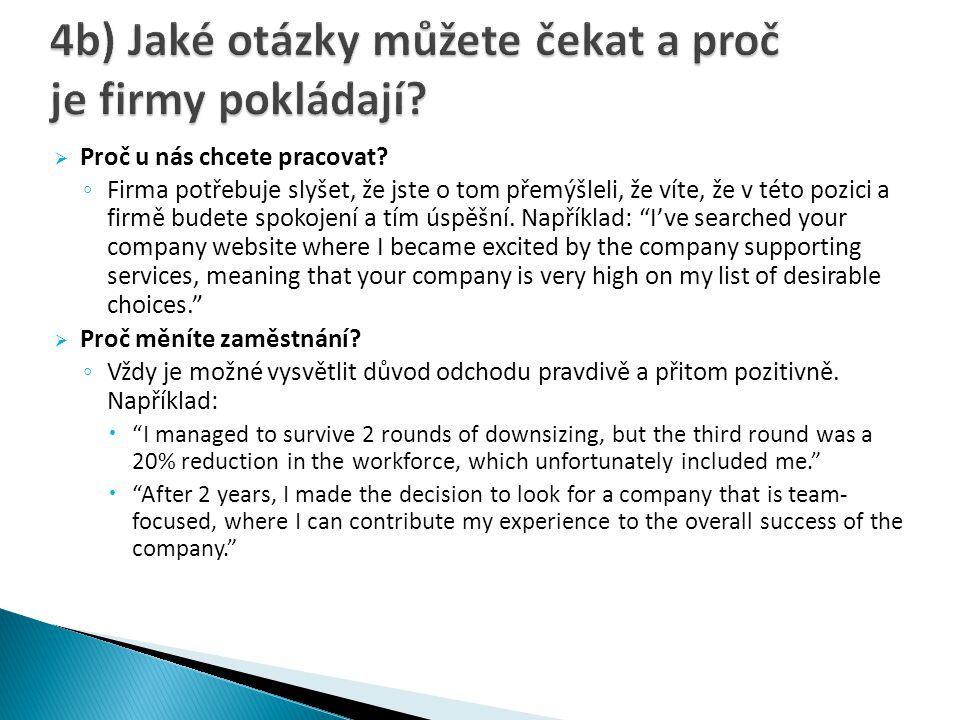  Proč u nás chcete pracovat? ◦ Firma potřebuje slyšet, že jste o tom přemýšleli, že víte, že v této pozici a firmě budete spokojení a tím úspěšní. Na