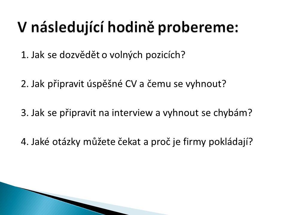 1. Jak se dozvědět o volných pozicích. 2. Jak připravit úspěšné CV a čemu se vyhnout.