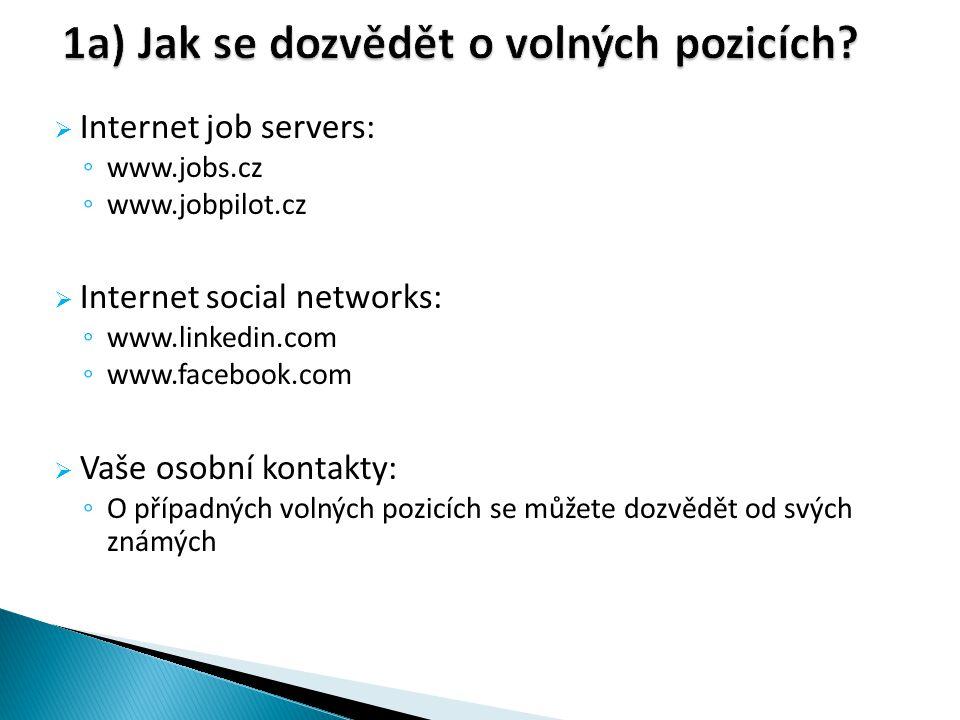  Internet job servers: ◦ www.jobs.cz ◦ www.jobpilot.cz  Internet social networks: ◦ www.linkedin.com ◦ www.facebook.com  Vaše osobní kontakty: ◦ O