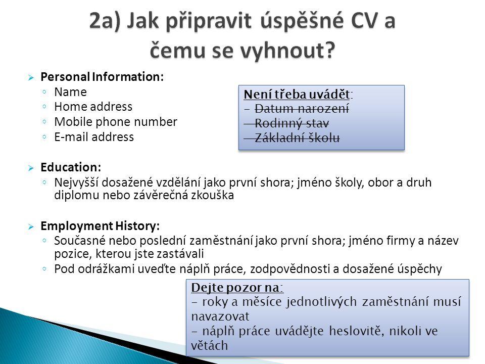  Personal Information: ◦ Name ◦ Home address ◦ Mobile phone number ◦ E-mail address  Education: ◦ Nejvyšší dosažené vzdělání jako první shora; jméno