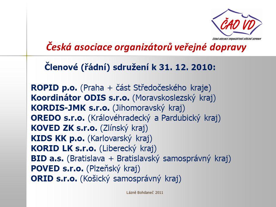 Česká asociace organizátorů veřejné dopravy Členové (řádní) sdružení k 31. 12. 2010: ROPID p.o. (Praha + část Středočeského kraje) Koordinátor ODIS s.