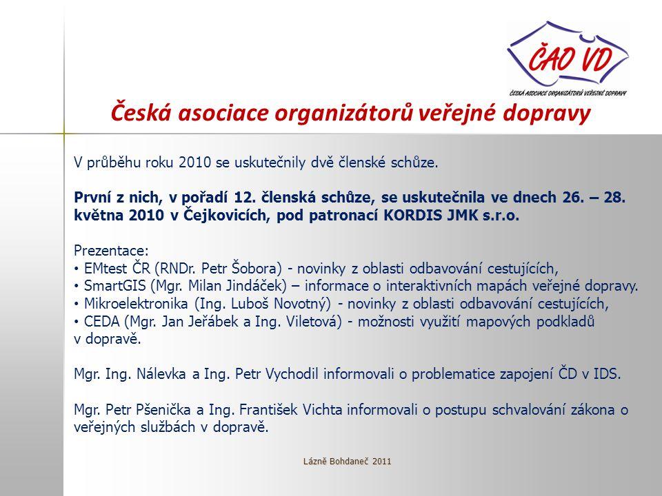 Česká asociace organizátorů veřejné dopravy V průběhu roku 2010 se uskutečnily dvě členské schůze. První z nich, v pořadí 12. členská schůze, se uskut