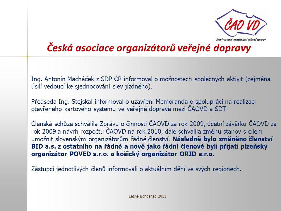 Česká asociace organizátorů veřejné dopravy Ing. Antonín Macháček z SDP ČR informoval o možnostech společných aktivit (zejména úsilí vedoucí ke sjedno