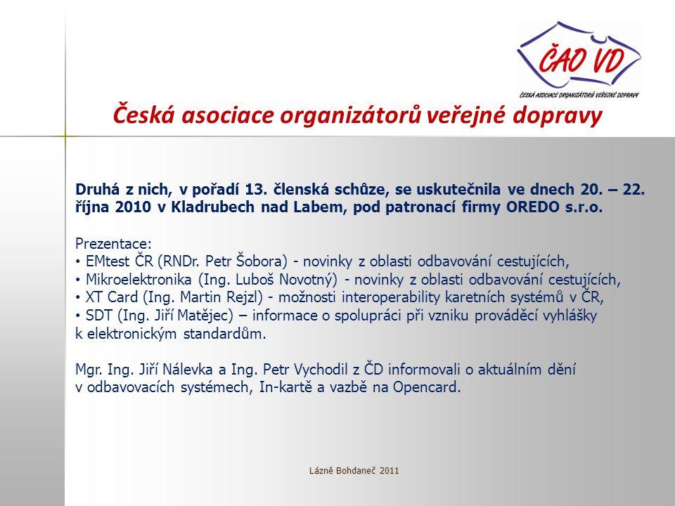 Česká asociace organizátorů veřejné dopravy Druhá z nich, v pořadí 13. členská schůze, se uskutečnila ve dnech 20. – 22. října 2010 v Kladrubech nad L