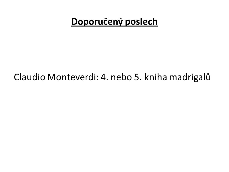 Doporučený poslech Claudio Monteverdi: 4. nebo 5. kniha madrigalů