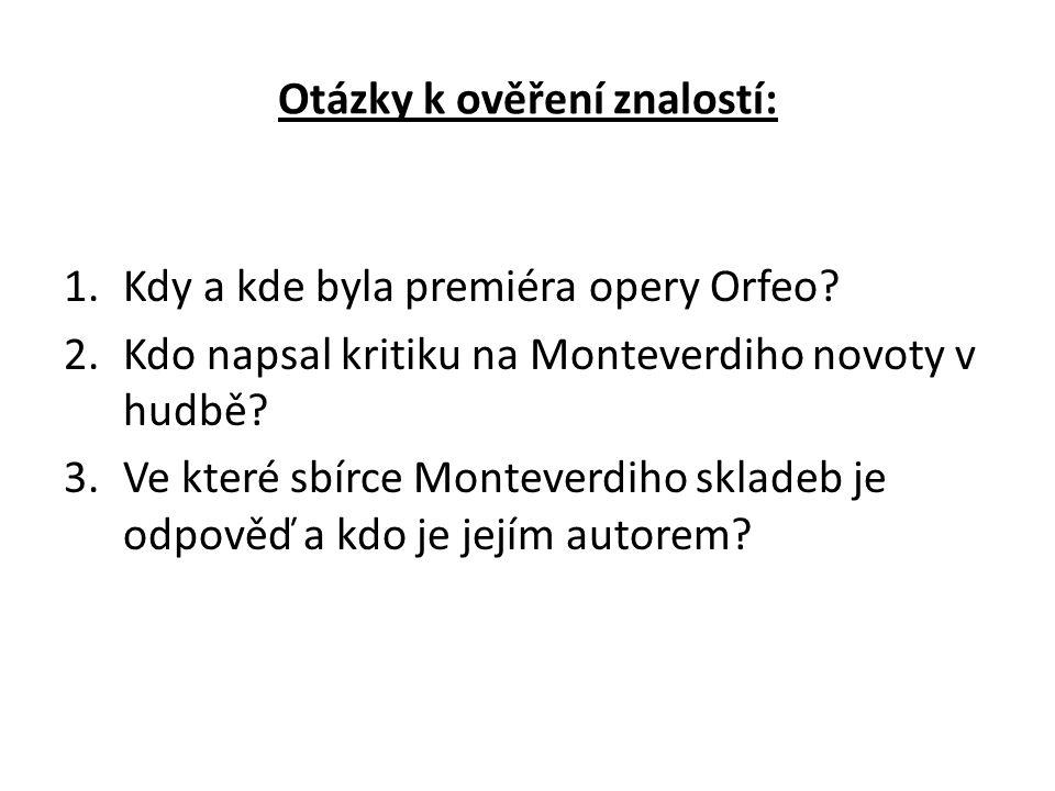 Otázky k ověření znalostí: 1.Kdy a kde byla premiéra opery Orfeo.