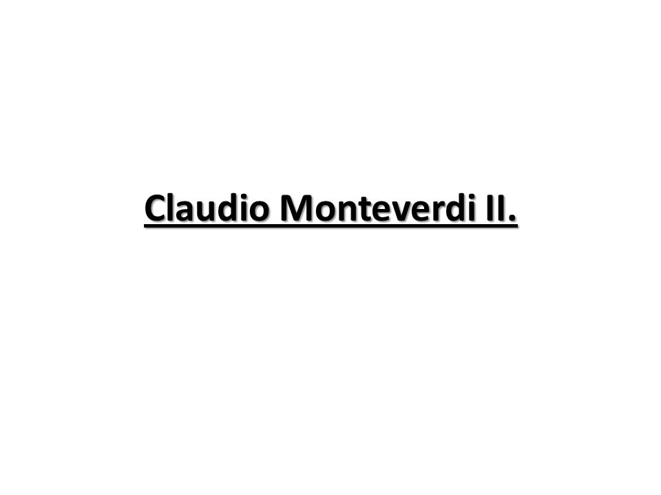 Claudio Monteverdi II.