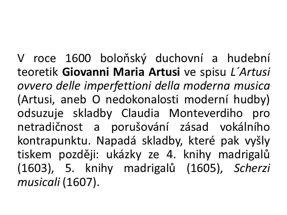 V roce 1600 boloňský duchovní a hudební teoretik Giovanni Maria Artusi ve spisu L´Artusi ovvero delle imperfettioni della moderna musica (Artusi, aneb O nedokonalosti moderní hudby) odsuzuje skladby Claudia Monteverdiho pro netradičnost a porušování zásad vokálního kontrapunktu.