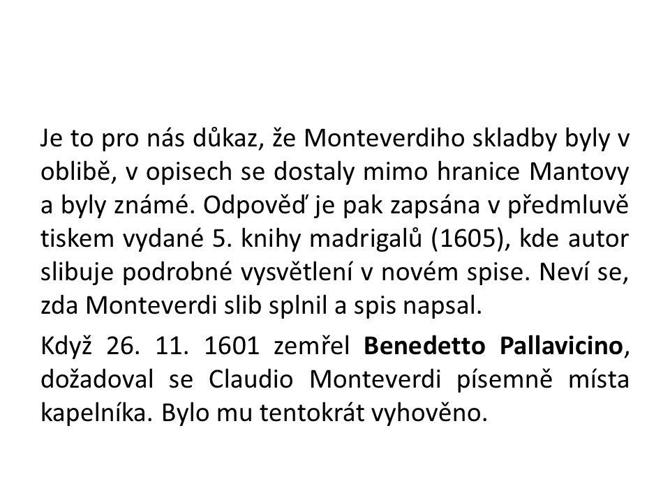 Je to pro nás důkaz, že Monteverdiho skladby byly v oblibě, v opisech se dostaly mimo hranice Mantovy a byly známé.