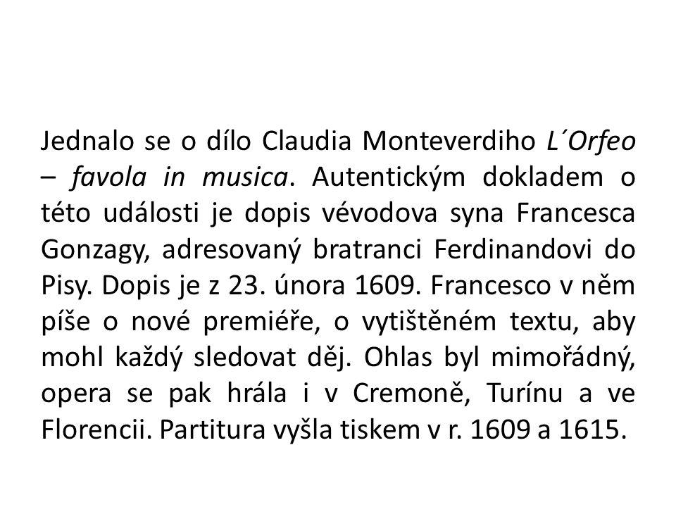 Jednalo se o dílo Claudia Monteverdiho L´Orfeo – favola in musica.