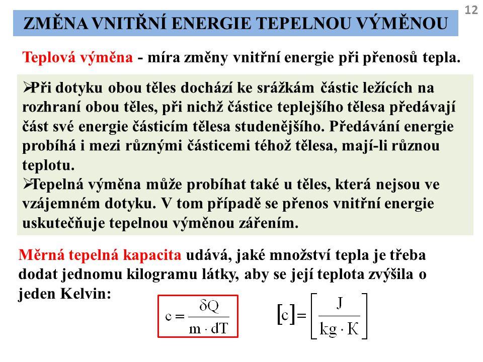 12 ZMĚNA VNITŘNÍ ENERGIE TEPELNOU VÝMĚNOU Teplová výměna - míra změny vnitřní energie při přenosů tepla.  Při dotyku obou těles dochází ke srážkám čá