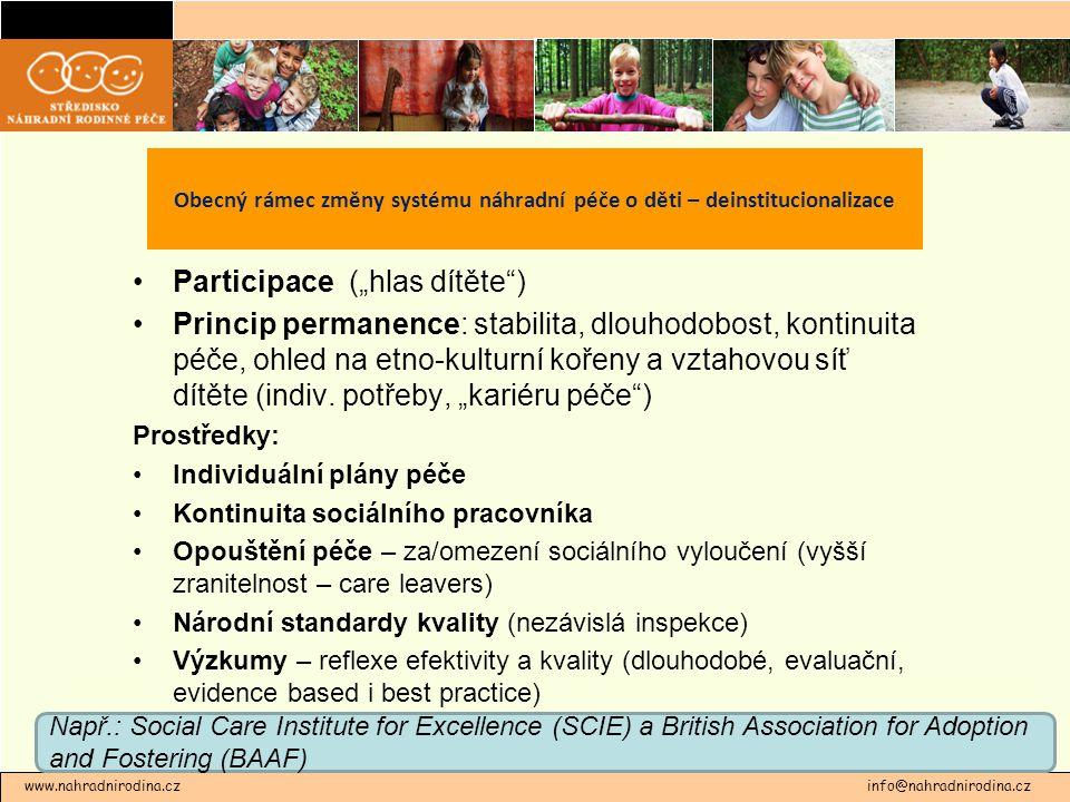 """•Participace (""""hlas dítěte ) •Princip permanence: stabilita, dlouhodobost, kontinuita péče, ohled na etno-kulturní kořeny a vztahovou síť dítěte (indiv."""