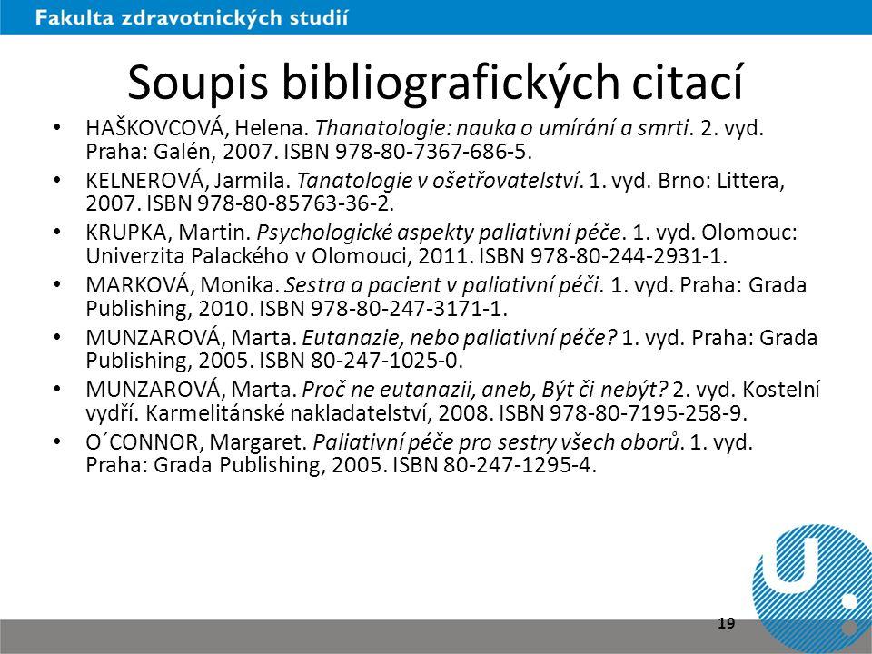 Soupis bibliografických citací • HAŠKOVCOVÁ, Helena. Thanatologie: nauka o umírání a smrti. 2. vyd. Praha: Galén, 2007. ISBN 978-80-7367-686-5. • KELN