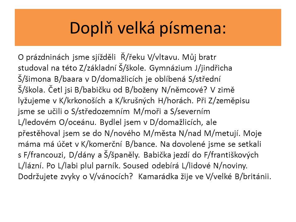 Řešení: O prázdninách jsme sjížděli řeku Vltavu.Můj bratr studoval na této základní škole.