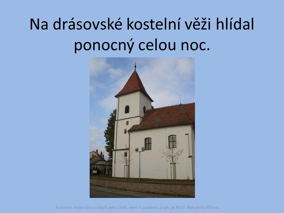 Na drásovské kostelní věži hlídal ponocný celou noc. Autorem materiálu a všech jeho částí, není-li uvedeno jinak, je PhDr. Bohumila Fillová.