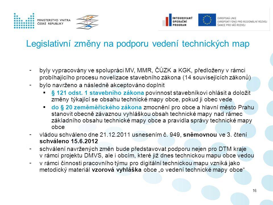 16 Legislativní změny na podporu vedení technických map - byly vypracovány ve spolupráci MV, MMR, ČÚZK a KGK, předloženy v rámci probíhajícího procesu