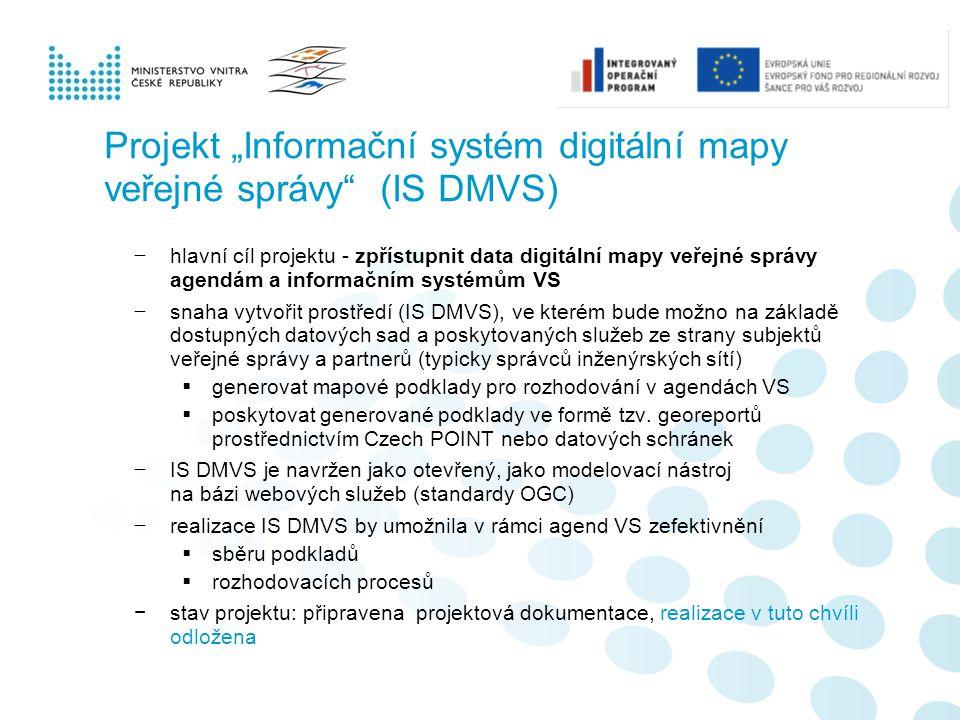 """Projekt """"Informační systém digitální mapy veřejné správy"""" (IS DMVS) − hlavní cíl projektu - zpřístupnit data digitální mapy veřejné správy agendám a i"""