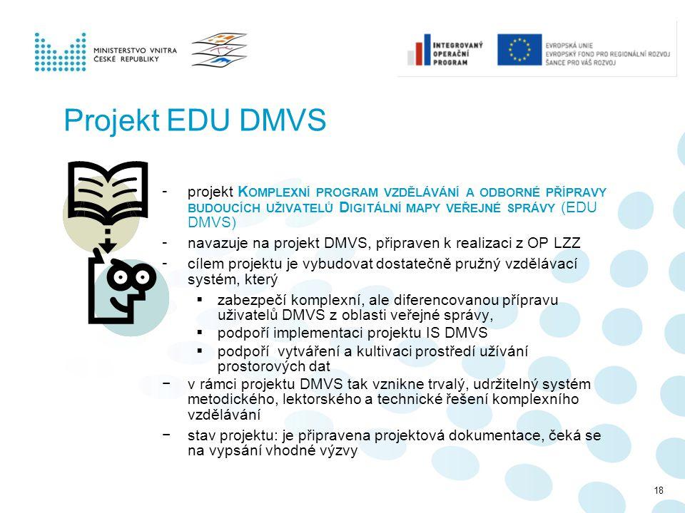 Projekt EDU DMVS - projekt K OMPLEXNÍ PROGRAM VZDĚLÁVÁNÍ A ODBORNÉ PŘÍPRAVY BUDOUCÍCH UŽIVATELŮ D IGITÁLNÍ MAPY VEŘEJNÉ SPRÁVY (EDU DMVS) - navazuje n