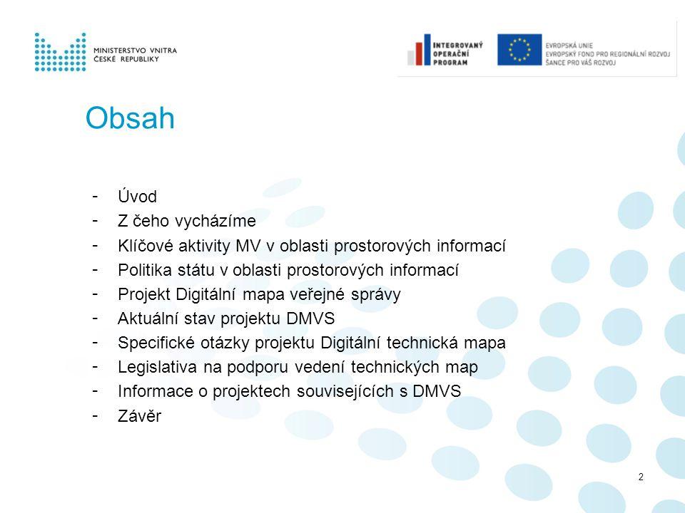 2 Obsah - Úvod - Z čeho vycházíme - Klíčové aktivity MV v oblasti prostorových informací - Politika státu v oblasti prostorových informací - Projekt D