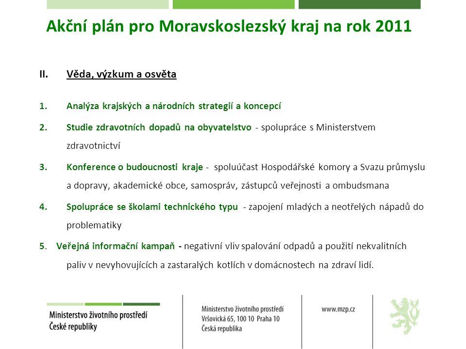 Akční plán pro Moravskoslezský kraj na rok 2011 II.Věda, výzkum a osvěta 1.Analýza krajských a národních strategií a koncepcí 2.Studie zdravotních dop