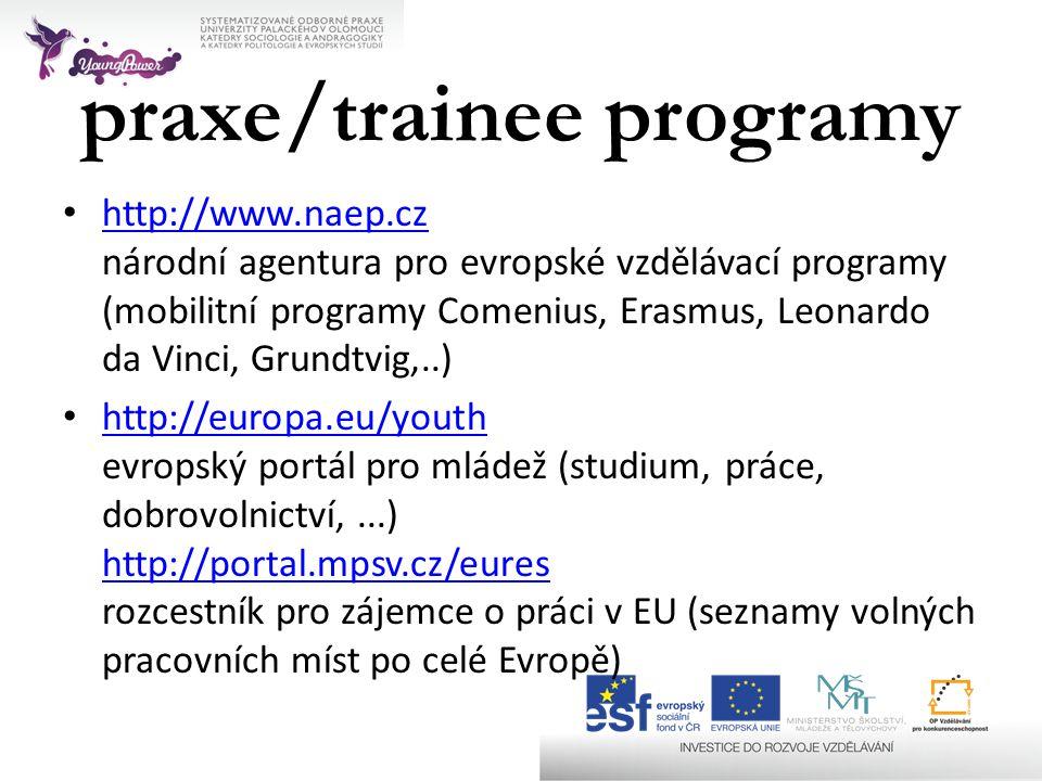 praxe/trainee programy • http://www.naep.cz národní agentura pro evropské vzdělávací programy (mobilitní programy Comenius, Erasmus, Leonardo da Vinci